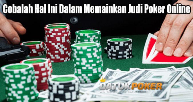 Cobalah Hal Ini Dalam Memainkan Judi Poker Online