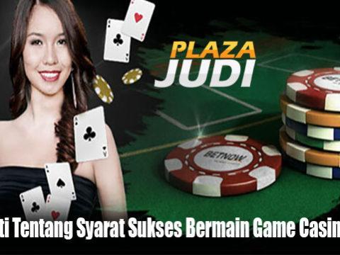 Mengerti Tentang Syarat Sukses Bermain Game Casino Online