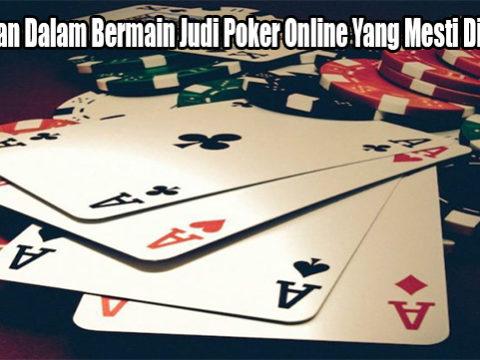 Ketentuan Dalam Bermain Judi Poker Online Yang Mesti Dijalankan